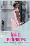 Tips To Reach Success| DamselNODistress.com